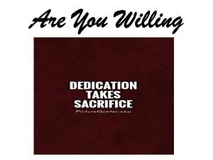 Dedication takes Sacrifice
